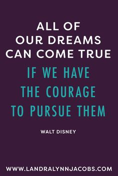 All our dreams can come true if we have the courage to pursue them. #quote #motivation #courage www.landralynnjacobs.com