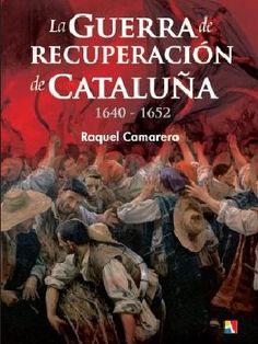Francia creó una rebelión en Cataluña como parte de su guerra contra España. Fue una campaña larga y terrible, que dividió a los catalanes y de la que aún hoy se puede aprender mucho.