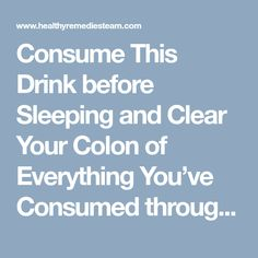 Consume This Drink before Sleeping and Clear Your Colon of Everything You've Consumed throughout the Day! #ColonCleansing