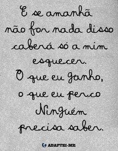 E se amanhã não for nada disso, caberá só a mim esquecer. O que eu ganho, o que eu perco. Ninguém precisa saber. #vida #amanha