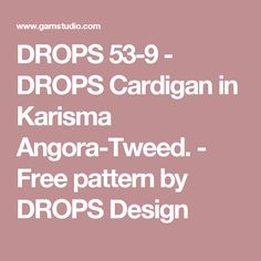 DROPS 53-9 - DROPS Cardigan in Karisma Angora-Tweed. - Free pattern by DROPS Design