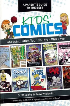 WELCOME TO GRAPHIC NOVEL WEEK @ books4yourkids.com  books4yourkids.com: A Parent's Guide to the Best Kids' Comics by Scott Robins and Snow Wildsmith, 254 pp