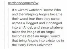 Well that's assuming the doctor who logic of whatever take the image of an angel becomes an angel is actually logical in the wizard world