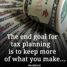 The end goal for tax planning is to keep more of what you make...