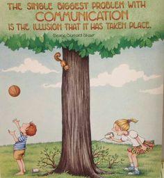Communication illusions.--  Mary Engelbreit