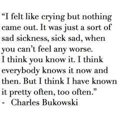 """""""It was a sort of sad sickness"""" -Charles Bukowski Poem Quotes, True Quotes, Words Quotes, Sayings, Poems, Depressing Quotes, Sad Goodbye Quotes, Happy Quotes, The Words"""