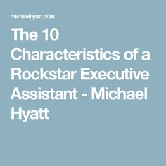 The 10 Characteristics of a Rockstar Executive Assistant - Michael Hyatt