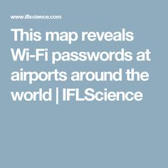 This map reveals Wi-Fi passwords at airports around the world | IFLScience