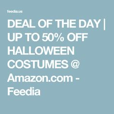 DEAL OF THE DAY | UP TO 50% OFF HALLOWEEN COSTUMES @ Amazon.com - Feedia