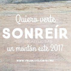 Quiero verte SONREÍR un montón este 2017  www.virusdlafelicidad.com  #virusdlafelicidad #buenosdias #sonrisas #felicidad #2017 #buenosdeseos #todos #sonrisa #sonreir #frase #mensaje #actitud #amor