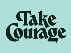 Take Courage illustration design art letters typography lockup handlettering lettering type Typography Alphabet, Bold Typography, Typography Layout, Typographic Design, Vintage Typography, Typography Quotes, Typography Poster, Graphic Design Typography, Lettering Design