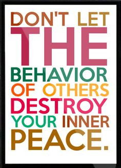 DON'T LET THE BEHAVIOR OF OTHERS DESTROY YOUR INNER PEACE. Framed Quote