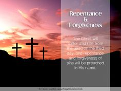 Repentance & Forgiveness. The Christ will suffer and rise from the dead on the third day, and repentance and forgiveness of sins will be preached in His name.  #christ #day #dead #forgiveness #preached #quotes #repentance #rise, #sins #suffer #third