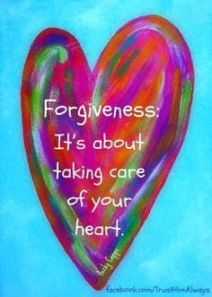 Forgiveness is very unpopular but when you try it, it will free you, heal you and bring you back to life. He forgave us....I am trying really hard.
