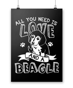 All you need is love and a Beagle All you need is love, beagles and this poster! Available in your choice of white or black background. Exclusive to Diverse Threads, order one today! - Printed and shi #beaglefunny