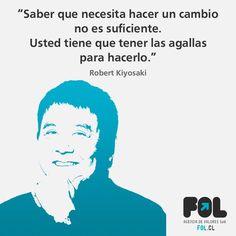 """""""Saber que necesita hacer un cambio no es suficiente. Usted tiene que tener las agallas para hacerlo"""" Robert Kiyosaki, Ten, Ecards, Positivity, Memes, Business, Motivational, Not Enough, Did You Know"""