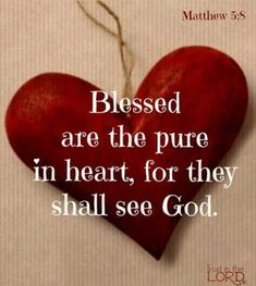 Matthew 5:8 Purify our hearts Lord.