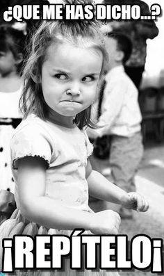 ¿que Me Has Dicho...? - Angry Girl meme en Memegen #compartirvideos #imagenesgraciosas #imagenesdivertidas