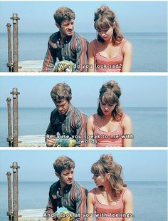 """Why do you look so sad?"" ""Because you speak to me in words and I look at you with feelings."" (Pierrot le Fou)"