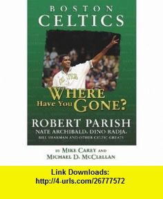 Boston Celtics Where Have You Gone? (9781582619538) Mike Carey, Michael D McClellan , ISBN-10: 1582619530  , ISBN-13: 978-1582619538 ,  , tutorials , pdf , ebook , torrent , downloads , rapidshare , filesonic , hotfile , megaupload , fileserve