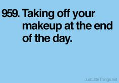 taking off your makeup at the end of the day.