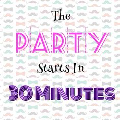 Party starts in 30 minutes
