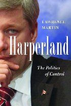 """Read """"Harperland The Politics Of Control"""" by Lawrence Martin available from Rakuten Kobo. After four years in power, Stephen Harper's governance comes under the microscope of prominent Globe and Mail columnist . Good Books, My Books, Political Books, Columnist, Reading Lists, Book Lovers, Audiobooks, Literature, This Book"""