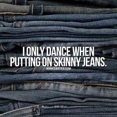 We've all done the skinny jean wiggle.