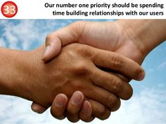 Our number one priority should be spending time building relationships with our users