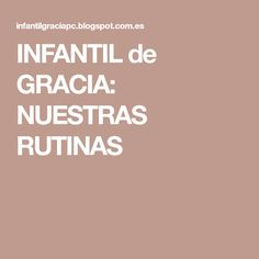 INFANTIL de GRACIA: NUESTRAS RUTINAS