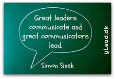 Great leaders communicate and great communicators lead. Simon Sinek.