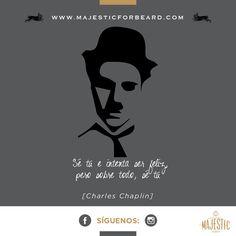 Sé tú, e intenta ser feliz, pero sobre todo, sé tú. Charles Chaplin. #Grandespersonajesmajestic