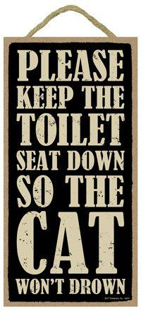"""Please Keep the Toilet Seat Down so the Cat Won't Drown 5"""" x 10"""" wood sign plaque SJT."""