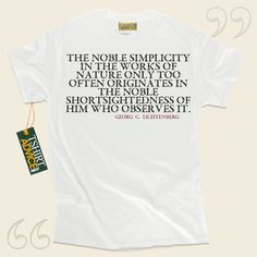 The noble simplicity in the works of nature only too often originates in the noble shortsightedness of him who observes it.-Georg C. Lichtenberg This excellent  quote t-shirt  will never go out of style. We present amazing  quote tee shirts ,  words of wisdom tshirts ,  doctrine shirts , and ... - http://www.tshirtadvice.com/georg-c-lichtenberg-t-shirts-the-noble-life-tshirts/