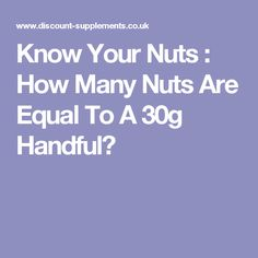 Know Your Nuts : How Many Nuts Are Equal To A 30g Handful?