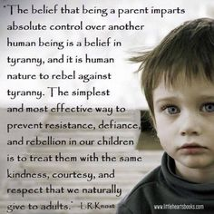 """""""It has been said that absolute power corrupts absolutely. That is true in our homes as well as in our world. To raise peaceful humans we need to be peaceful humans. There is no other path to peace than peace."""" L.R.Knost"""