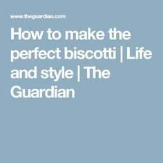 How to make the perfect biscotti | Life and style | The Guardian