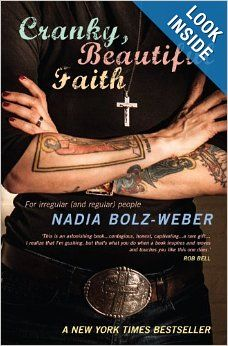 Cranky, Beautiful Faith: For Irregular (and Regular) People: Nadia Bolz-Weber: 9781848255319: Amazon.com: Books - Book to check out