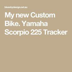 My new Custom Bike. Yamaha Scorpio 225 Tracker