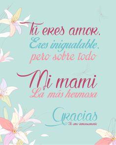 Mamita... ¡Te amo! Eres mi admiración total día a día, gracias por todo el amor que me das. ¡Eres mi hermosa mamita chula preciosa!