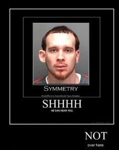 F**k symmetry - funny pictures - funny photos - funny images - funny pics - funny quotes - #lol #humor #funny