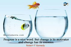 Progress is a nice word. But change is its motivator and change has its enemies.