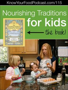 Nourishing Traditions for Kids | Did the book Nourishing Traditions change your life like it did ours? Then you'll be thrilled to hear there's another book in NT the line... for kids! (And we're giving away 3 copies!) I couldn't be more thrilled to share it with you -- yes, because of the gorgeous illustrations and beautiful kid-friendly layout -- and also because it's written by long-time Traditional Cooking School member and friend, Suzanne Gross. | KnowYourFoodPodcast.com/115