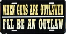 WHEN GUNS ARE OUTLAWED LICENSE PLATE License Plates, Guns, The Unit, Car License Plates, Weapons Guns, Number Plates, Revolvers, Weapons, Rifles