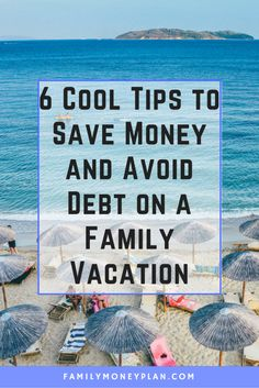 6 Cool Tips to Save Money and Avoid Debt on a Family Vacation