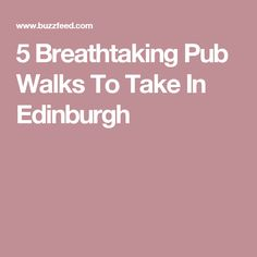 5 Breathtaking Pub Walks To Take In Edinburgh