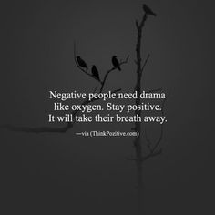 www.ThinkPozitive.com Negative people need drama like oxygen. Stay positive. It will take their breath away.  http://ift.tt/1XalHfK