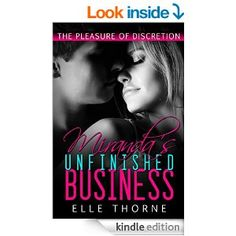 Miranda's Unfinished Business: The Pleasure of Discretion Brand new erotica release! Please visit Elle Thorne at her website! Unfinished Business, Day Book, Free Kindle Books, Book Publishing, Erotica, Literature, Fiction, Novels, Romance