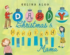 Daddy Christmas and Hanukkah Mama by Selina Alko. A child relates how the family celebrates both Christmas and Hanukkah, enjoying the rich traditions of both religions.