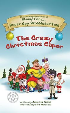 The Crazy Christmas Caper (The Amazing Adventures of Skinny Finny and Super Spy Wobblebottom Book by [Guile, Andrew] Book Nerd, Book 1, Great Books, New Books, Electronic Books, Amazing Adventures, Read News, Nonfiction Books, Book Lists
